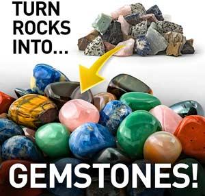 turn rocks into gemstones